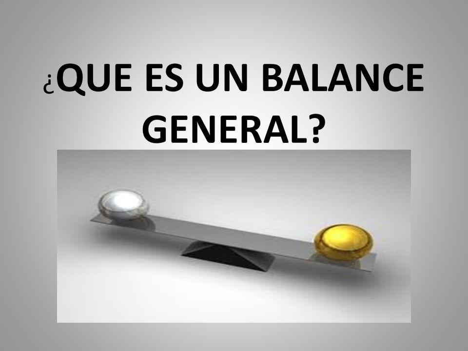¿QUE ES UN BALANCE GENERAL