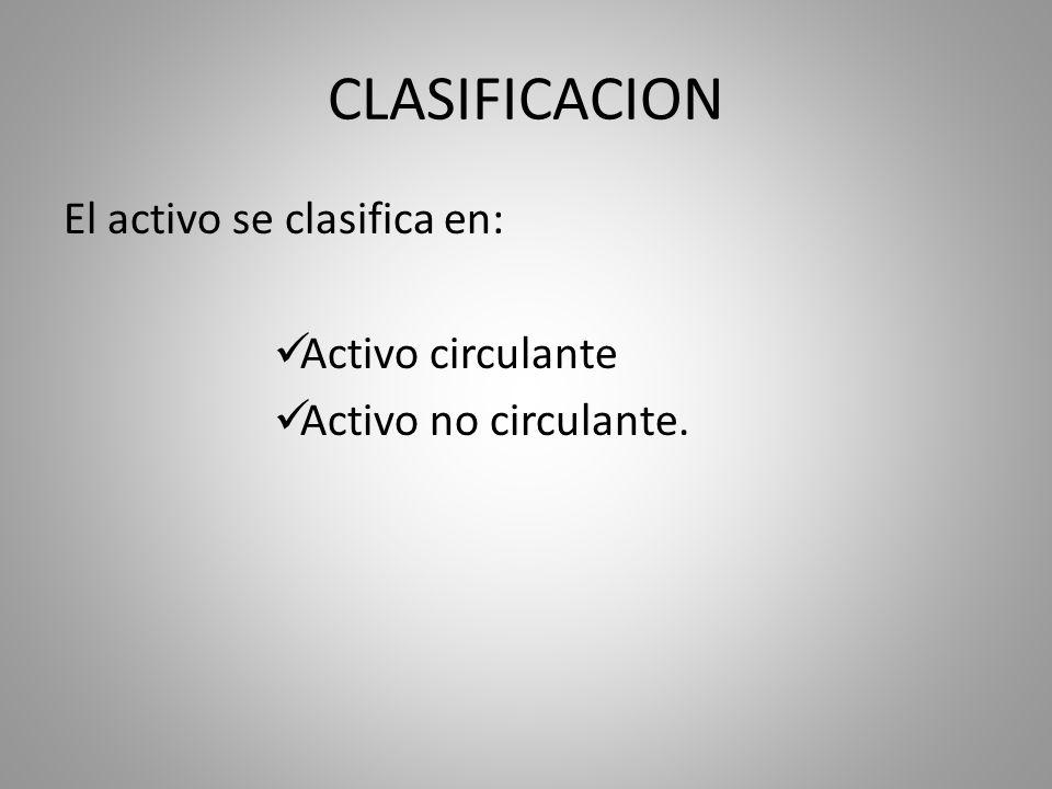 CLASIFICACION El activo se clasifica en: Activo circulante