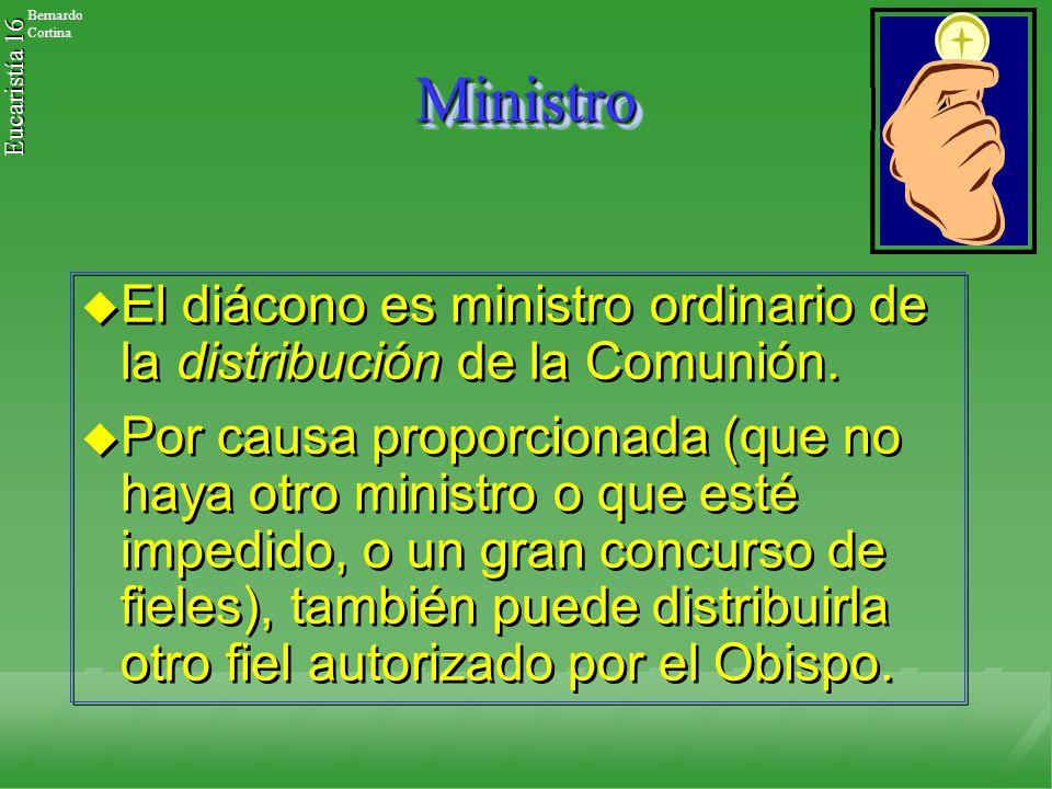 Ministro El diácono es ministro ordinario de la distribución de la Comunión.