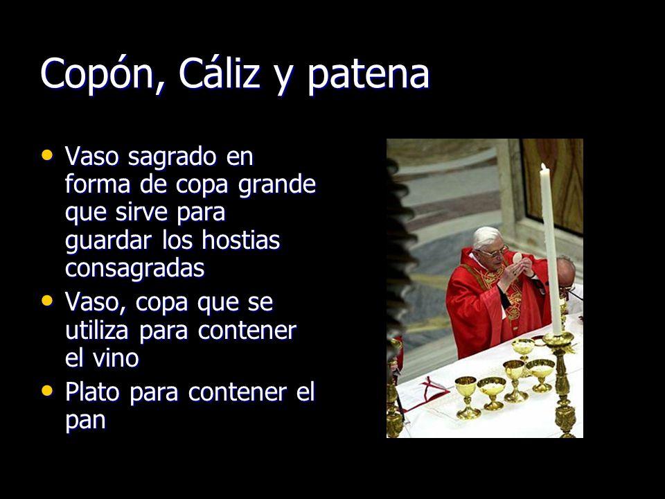 Copón, Cáliz y patena Vaso sagrado en forma de copa grande que sirve para guardar los hostias consagradas.