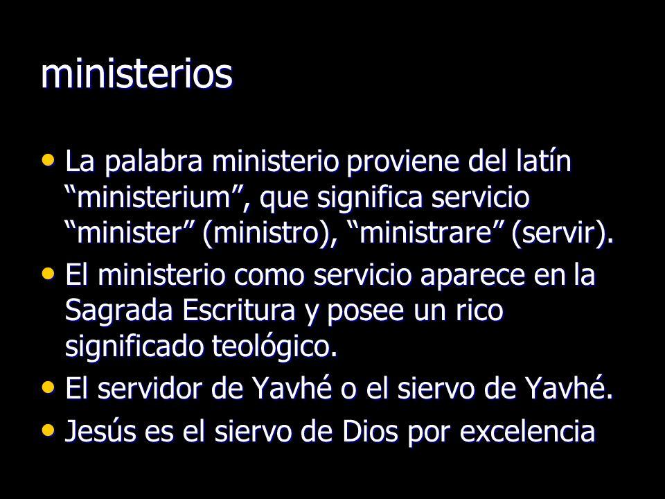 ministerios La palabra ministerio proviene del latín ministerium , que significa servicio minister (ministro), ministrare (servir).