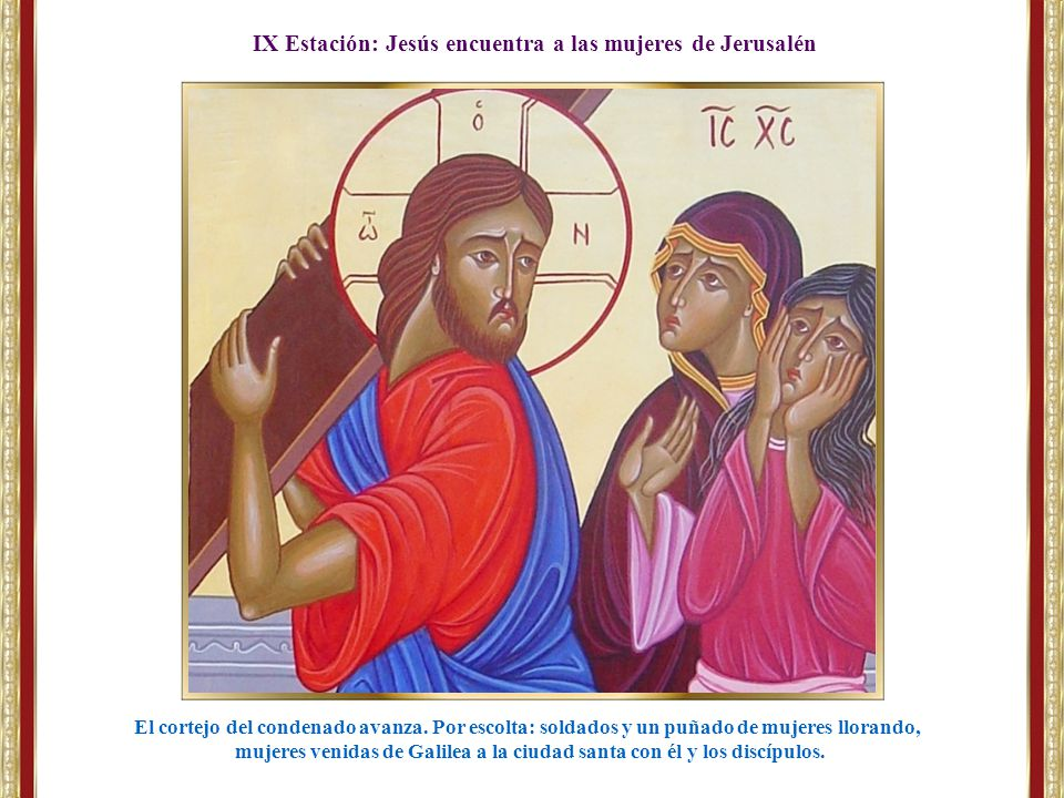 IX Estación: Jesús encuentra a las mujeres de Jerusalén