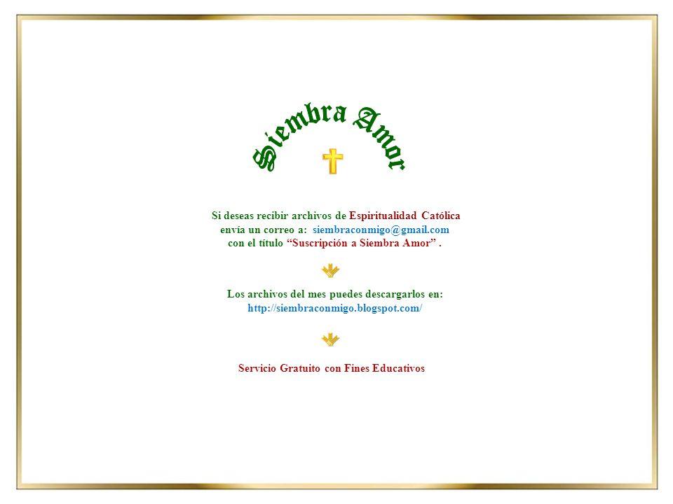 Siembra Amor Si deseas recibir archivos de Espiritualidad Católica