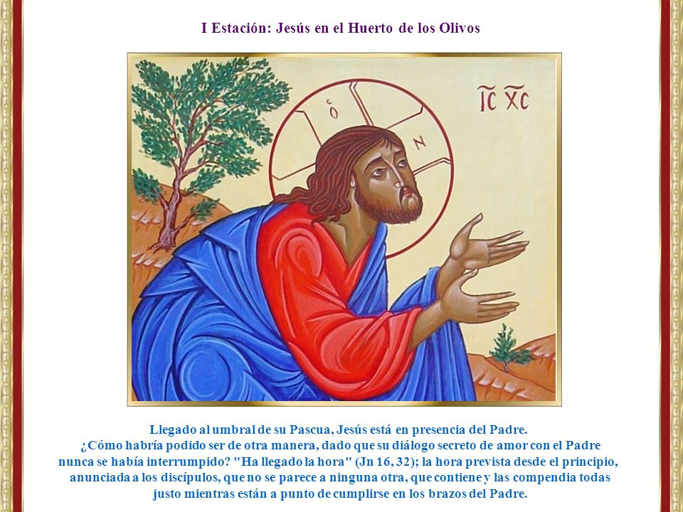I Estación: Jesús en el Huerto de los Olivos