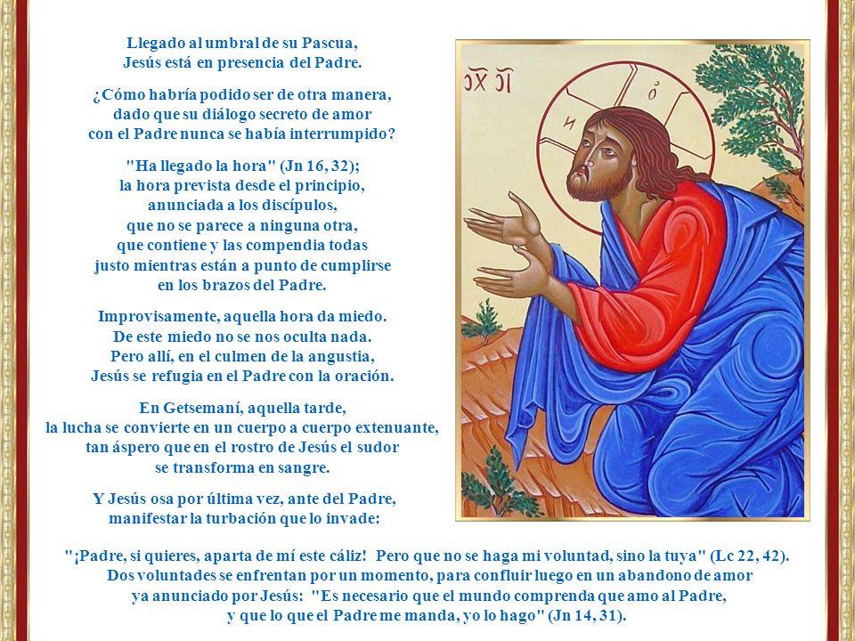 Llegado al umbral de su Pascua, Jesús está en presencia del Padre.