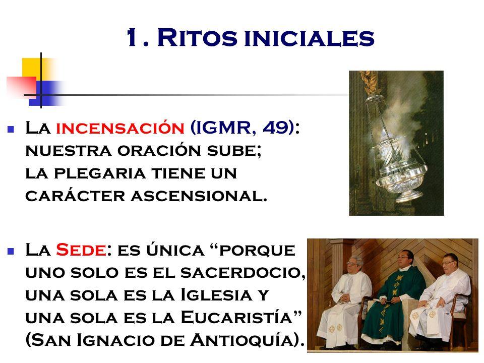 1. Ritos iniciales La incensación (IGMR, 49): nuestra oración sube; la plegaria tiene un carácter ascensional.