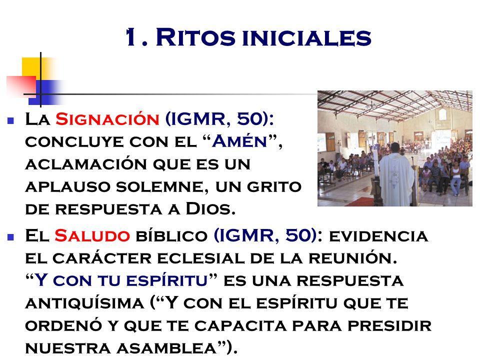1. Ritos iniciales La Signación (IGMR, 50): concluye con el Amén , aclamación que es un aplauso solemne, un grito de respuesta a Dios.