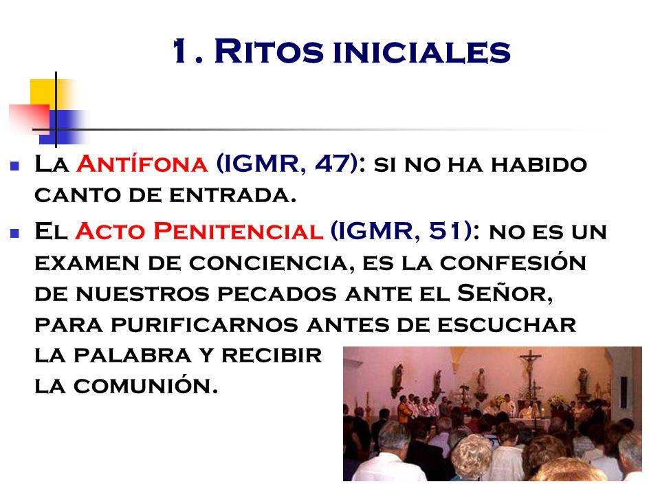 1. Ritos iniciales La Antífona (IGMR, 47): si no ha habido canto de entrada.