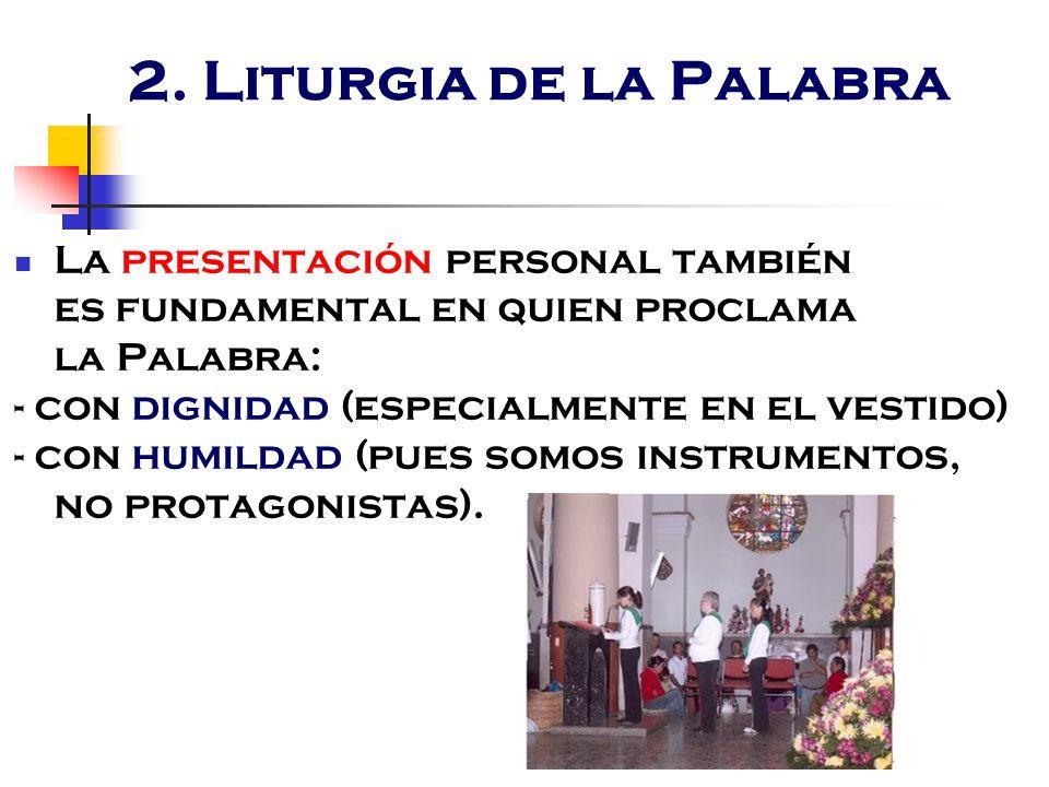 2. Liturgia de la Palabra La presentación personal también es fundamental en quien proclama la Palabra: