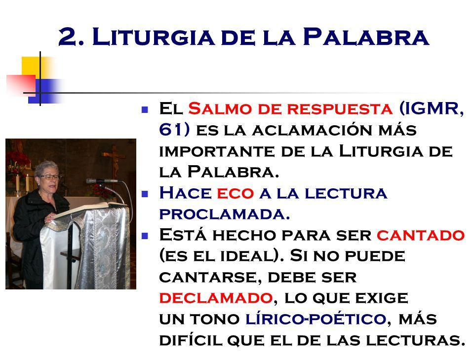 2. Liturgia de la Palabra El Salmo de respuesta (IGMR, 61) es la aclamación más importante de la Liturgia de la Palabra.