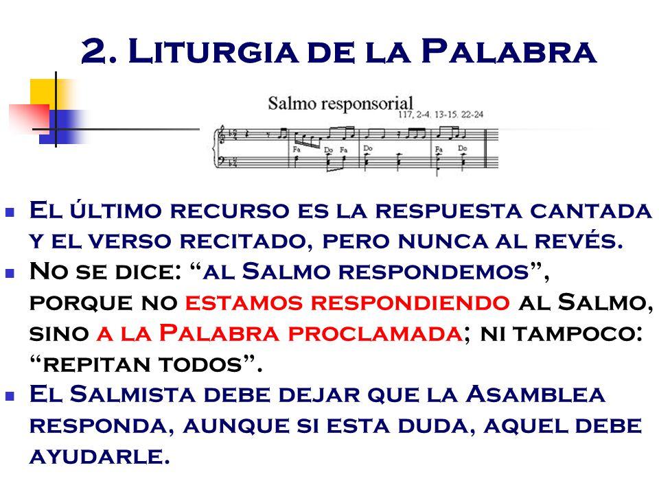 2. Liturgia de la Palabra El último recurso es la respuesta cantada y el verso recitado, pero nunca al revés.