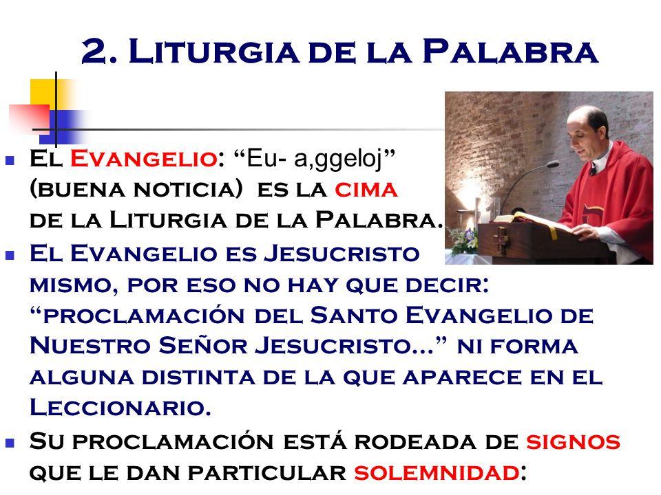 2. Liturgia de la Palabra El Evangelio: Eu- a,ggeloj (buena noticia) es la cima de la Liturgia de la Palabra.