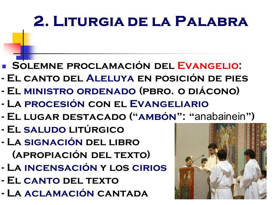 2. Liturgia de la Palabra Solemne proclamación del Evangelio: