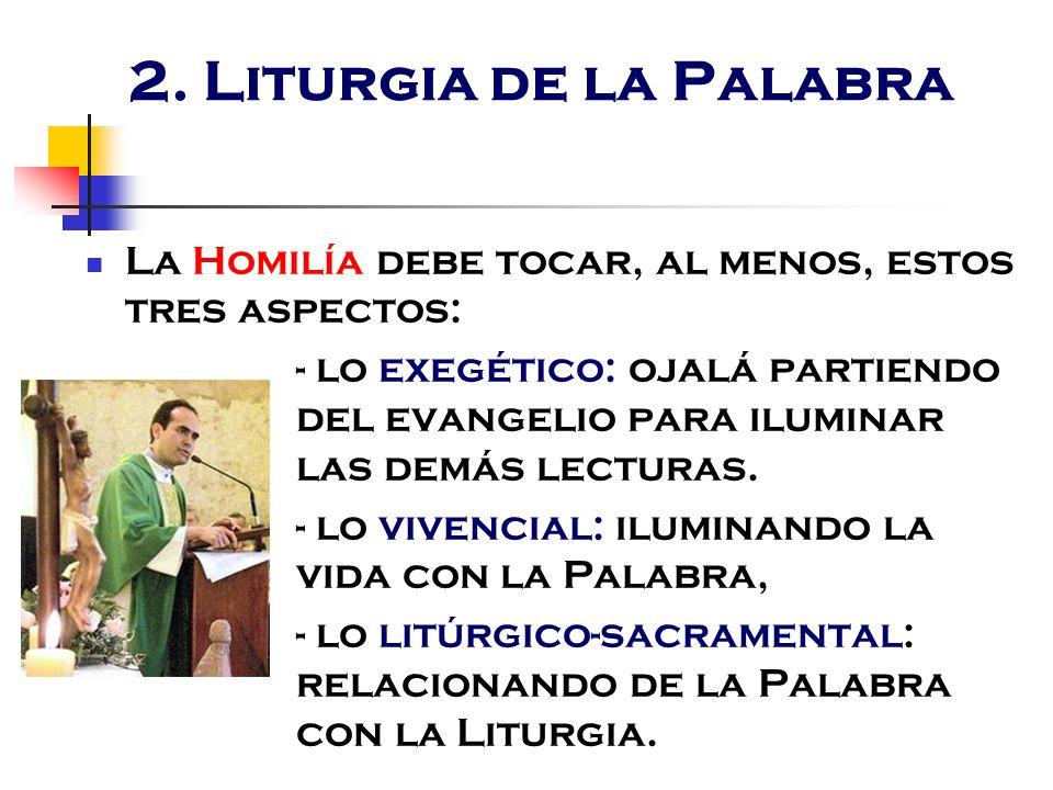 2. Liturgia de la Palabra La Homilía debe tocar, al menos, estos tres aspectos: