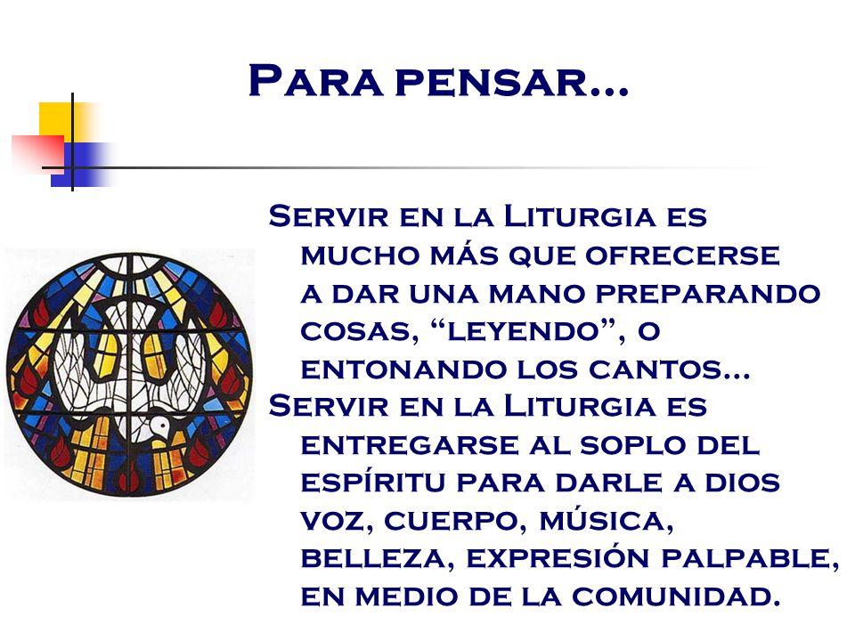Para pensar… Servir en la Liturgia es mucho más que ofrecerse a dar una mano preparando cosas, leyendo , o entonando los cantos...