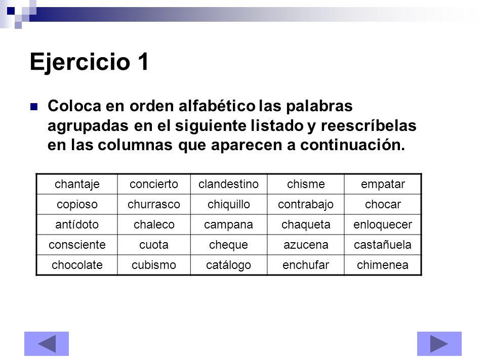 Ejercicio 1 Coloca en orden alfabético las palabras agrupadas en el siguiente listado y reescríbelas en las columnas que aparecen a continuación.