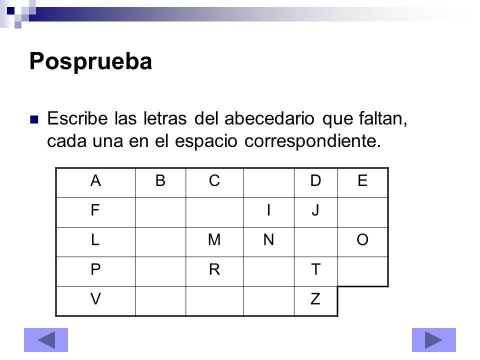 Posprueba Escribe las letras del abecedario que faltan, cada una en el espacio correspondiente. A.