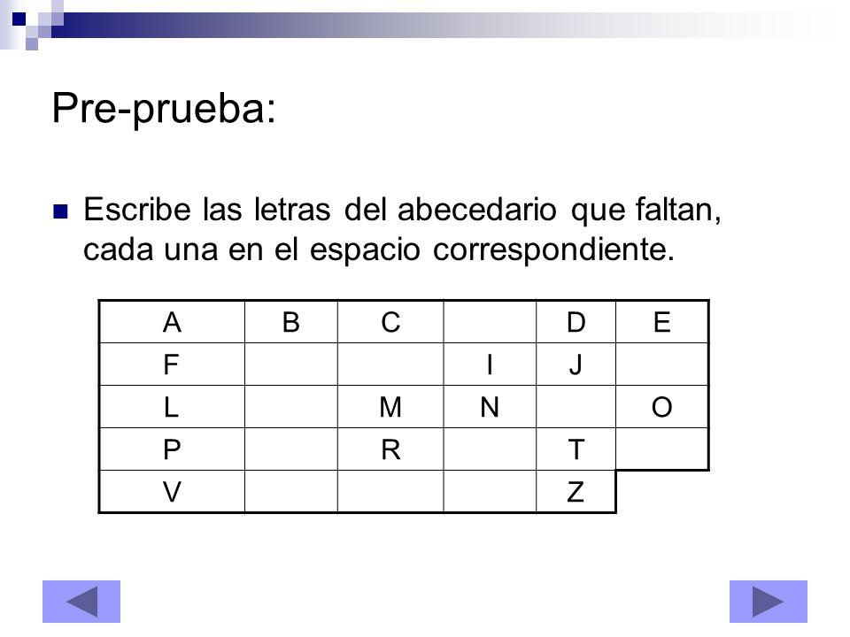 Pre-prueba: Escribe las letras del abecedario que faltan, cada una en el espacio correspondiente. A.