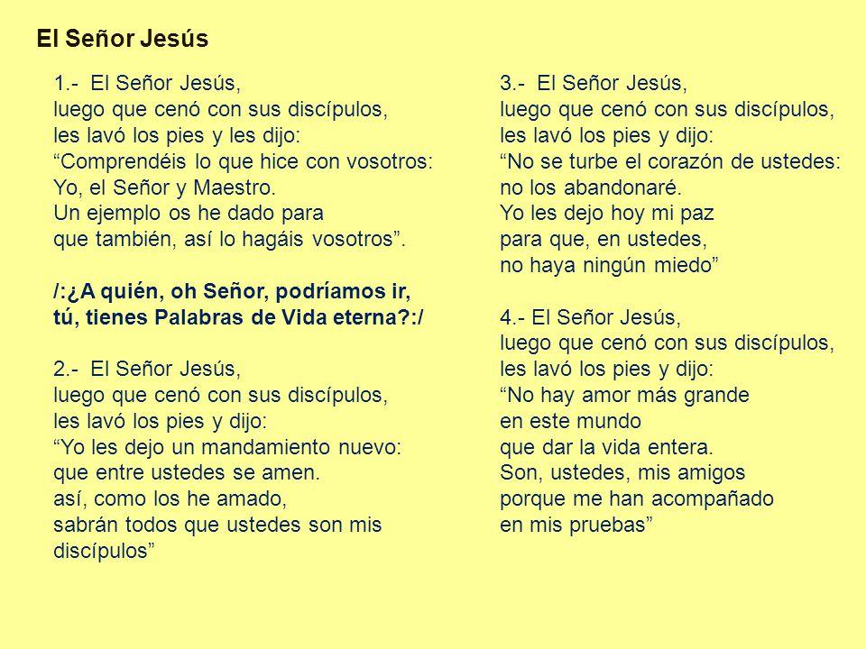 El Señor Jesús 1.- El Señor Jesús, luego que cenó con sus discípulos,