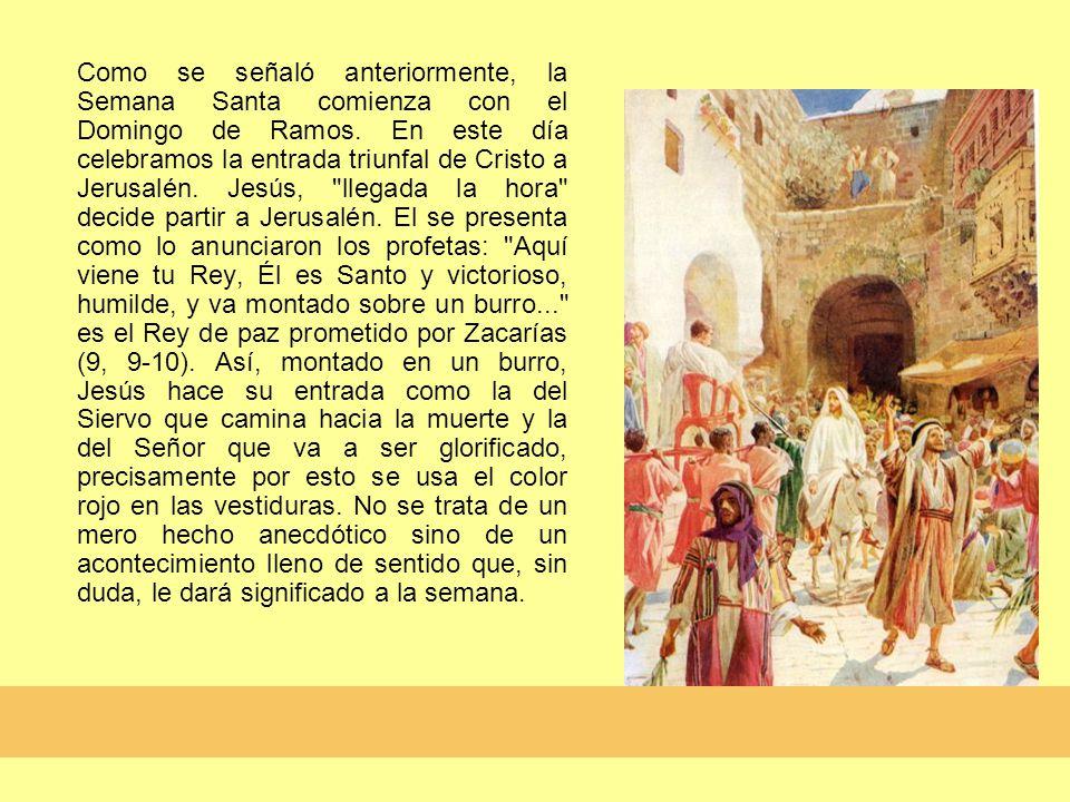 Como se señaló anteriormente, la Semana Santa comienza con el Domingo de Ramos.