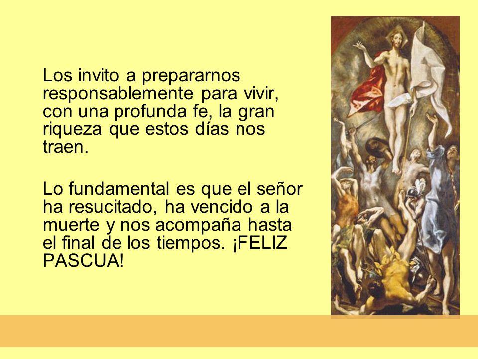Los invito a prepararnos responsablemente para vivir, con una profunda fe, la gran riqueza que estos días nos traen.