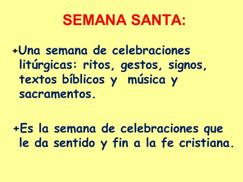 SEMANA SANTA: +Una semana de celebraciones litúrgicas: ritos, gestos, signos, textos bíblicos y música y sacramentos.