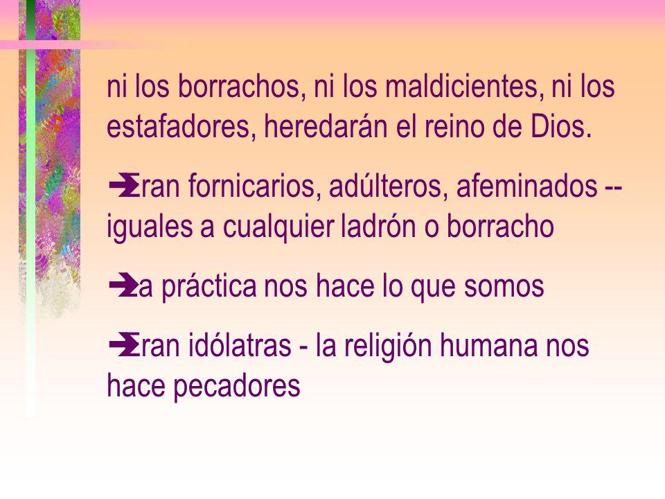 ni los borrachos, ni los maldicientes, ni los estafadores, heredarán el reino de Dios.