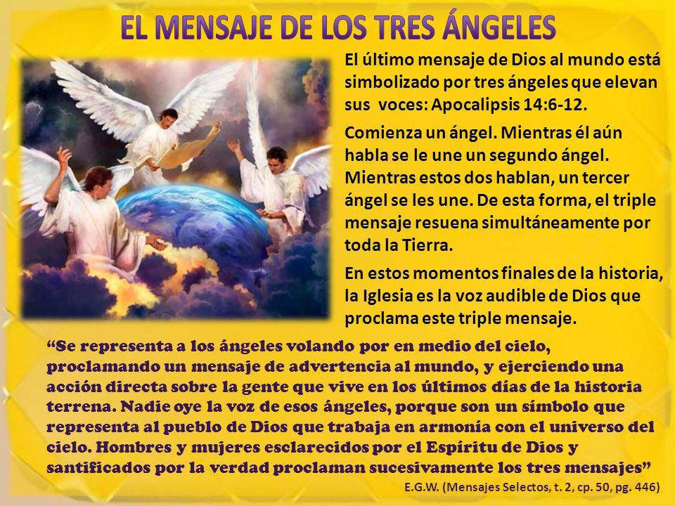 El último mensaje de Dios al mundo está simbolizado por tres ángeles que elevan sus voces: Apocalipsis 14:6-12.