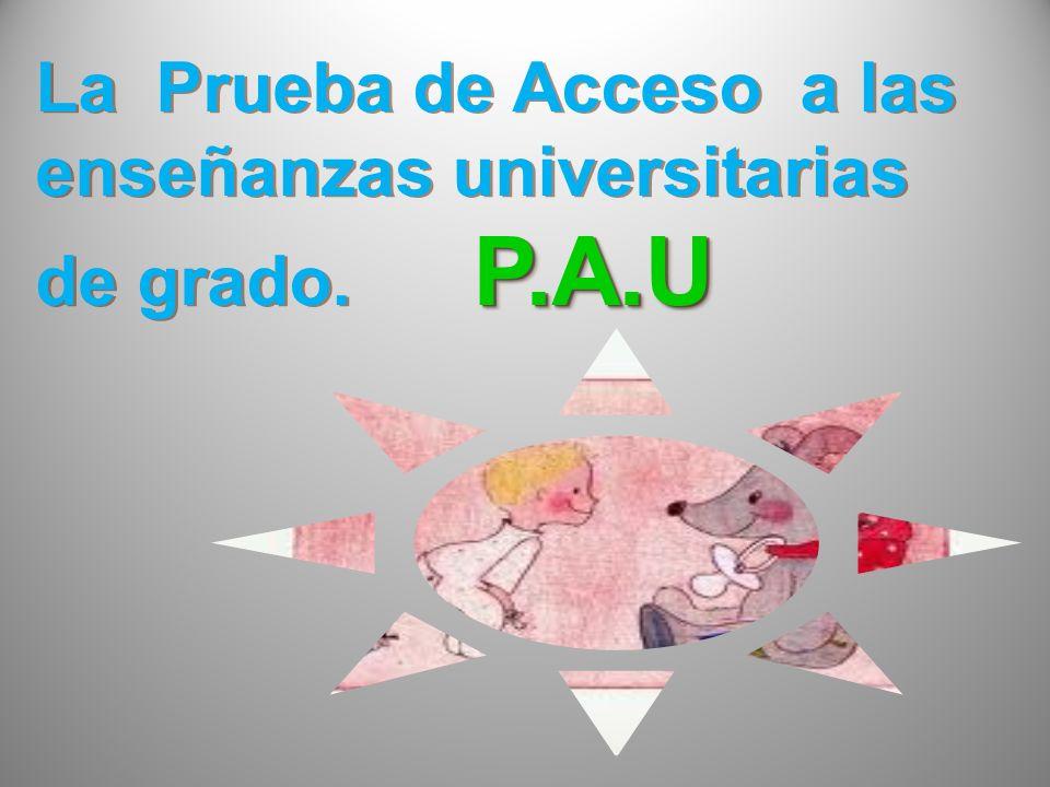 La Prueba de Acceso a las enseñanzas universitarias de grado. P.A.U