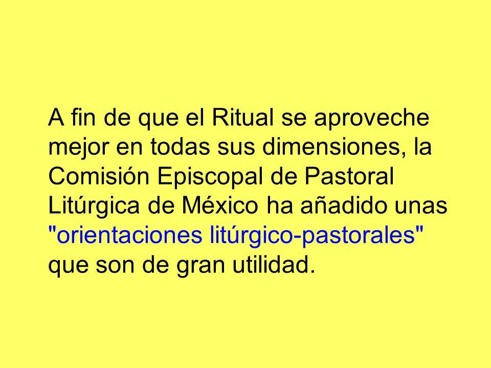 A fin de que el Ritual se aproveche mejor en todas sus dimensiones, la Comisión Episcopal de Pastoral Litúrgica de México ha añadido unas orientaciones litúrgico-pastorales que son de gran utilidad.