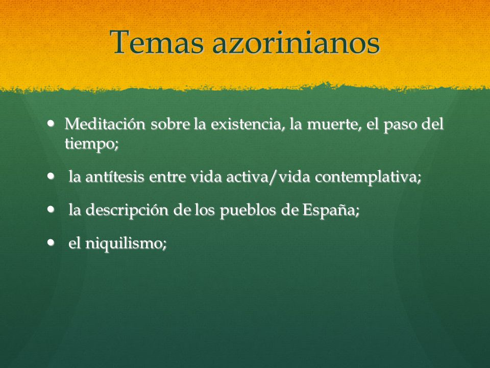 Temas azorinianos Meditación sobre la existencia, la muerte, el paso del tiempo; la antítesis entre vida activa/vida contemplativa;