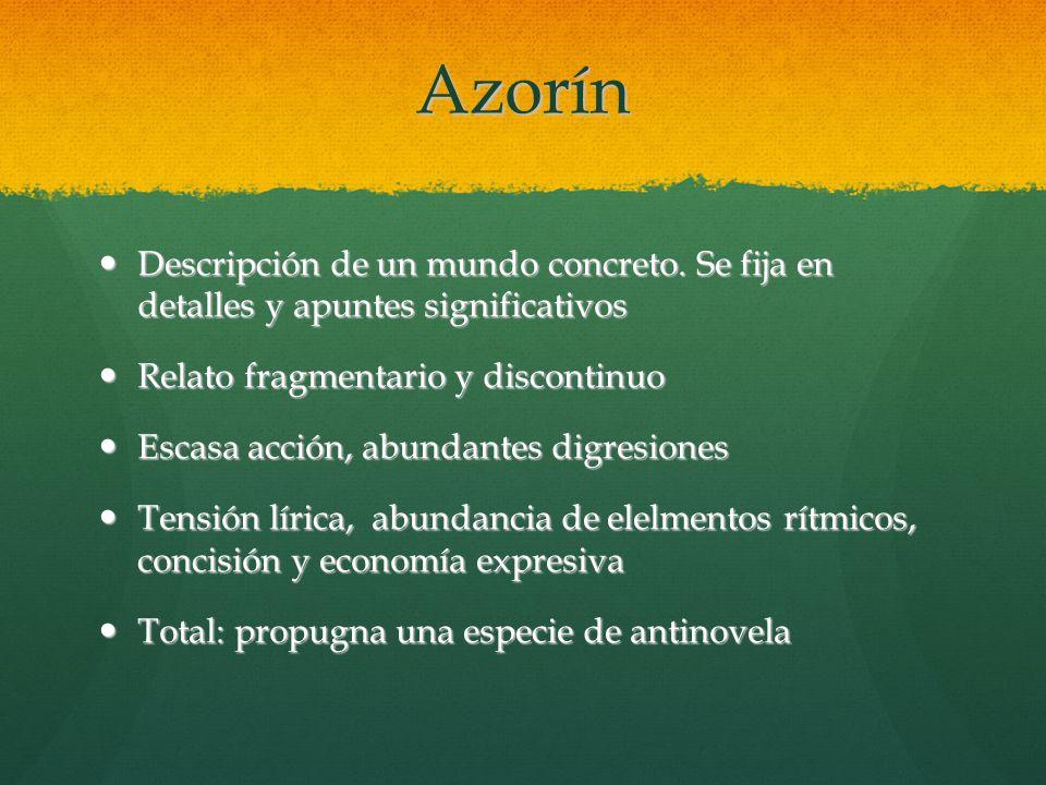 Azorín Descripción de un mundo concreto. Se fija en detalles y apuntes significativos. Relato fragmentario y discontinuo.