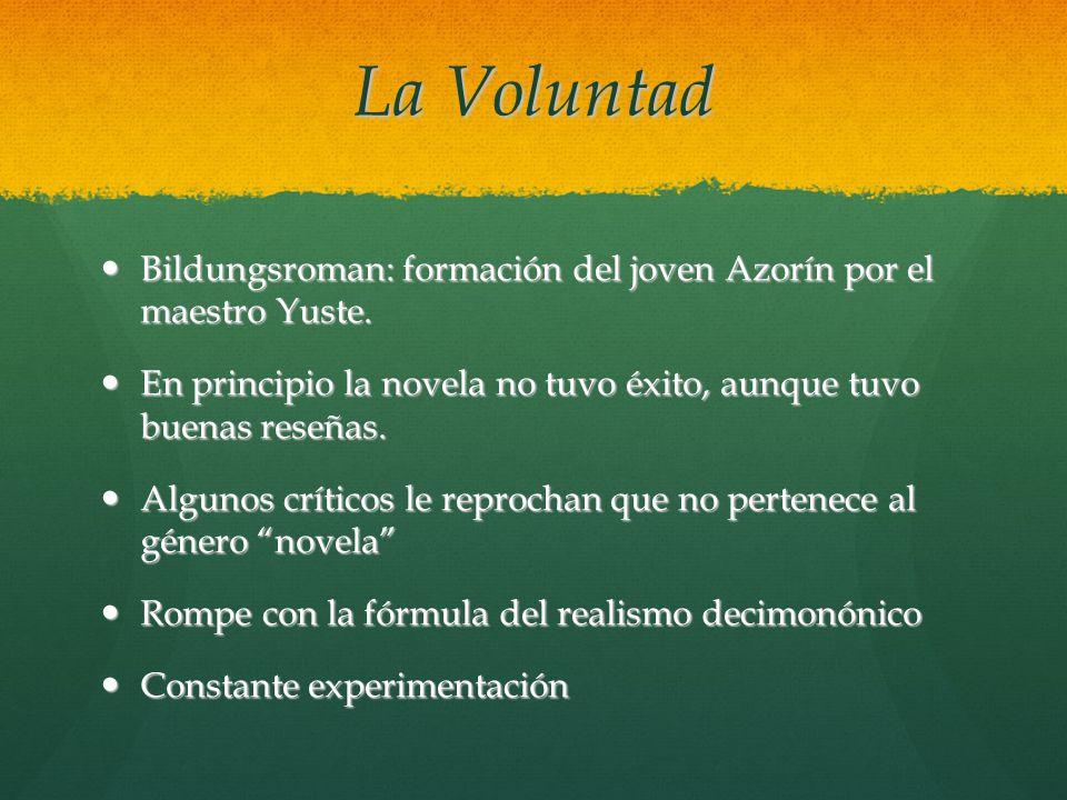 La Voluntad Bildungsroman: formación del joven Azorín por el maestro Yuste. En principio la novela no tuvo éxito, aunque tuvo buenas reseñas.