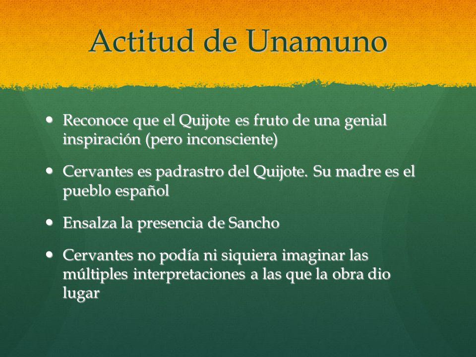 Actitud de Unamuno Reconoce que el Quijote es fruto de una genial inspiración (pero inconsciente)