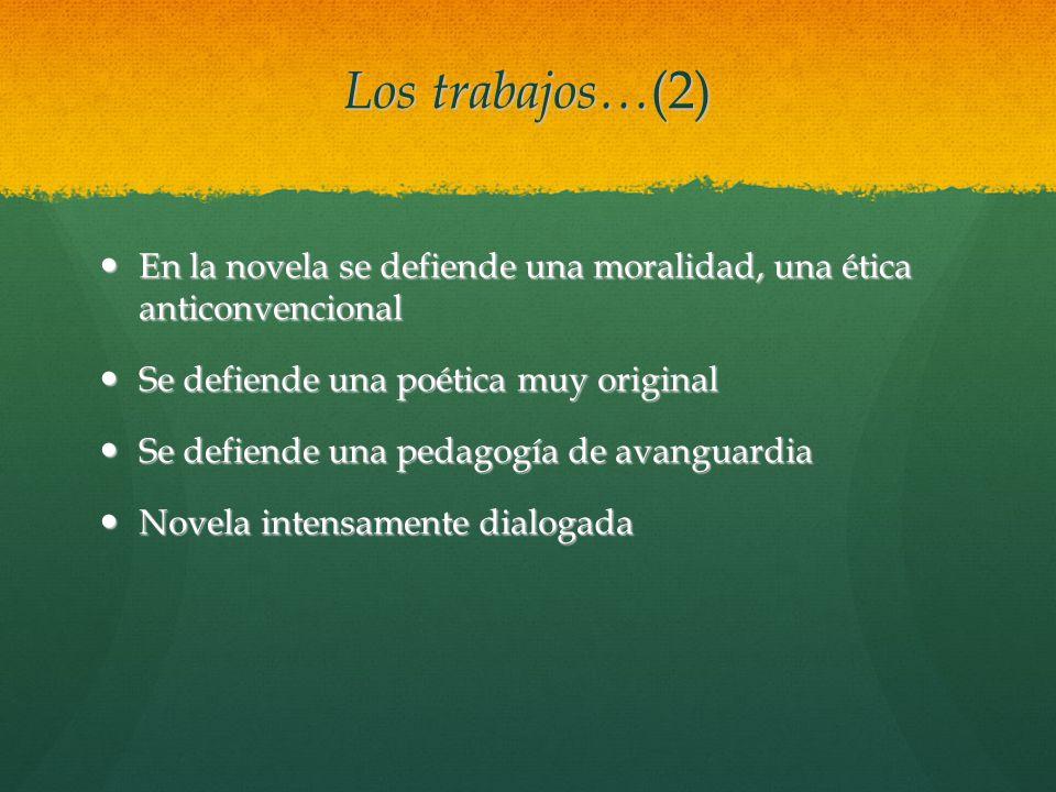 Los trabajos…(2) En la novela se defiende una moralidad, una ética anticonvencional. Se defiende una poética muy original.