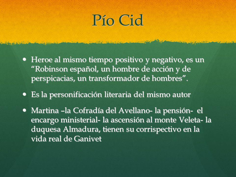 Pío Cid Heroe al mismo tiempo positivo y negativo, es un Robinson español, un hombre de acción y de perspicacias, un transformador de hombres .