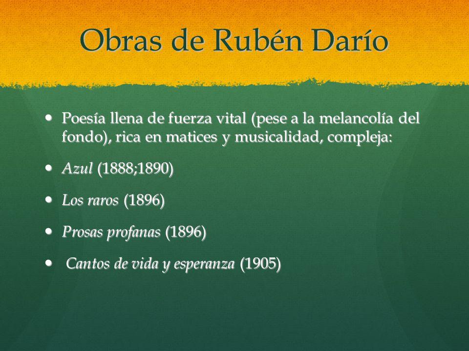 Obras de Rubén Darío Poesía llena de fuerza vital (pese a la melancolía del fondo), rica en matices y musicalidad, compleja: