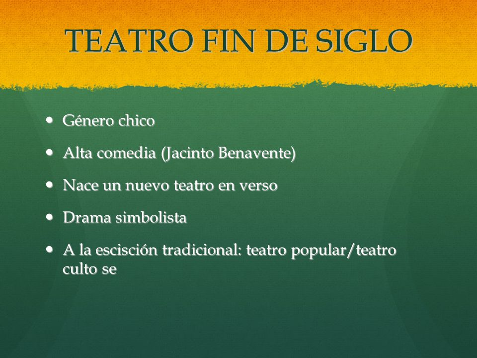 TEATRO FIN DE SIGLO Género chico Alta comedia (Jacinto Benavente)