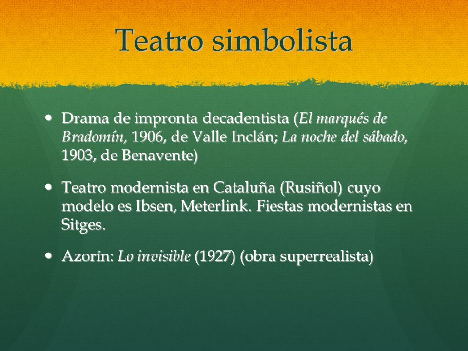 Teatro simbolista Drama de impronta decadentista (El marqués de Bradomín, 1906, de Valle Inclán; La noche del sábado, 1903, de Benavente)