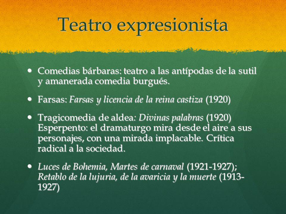 Teatro expresionista Comedias bárbaras: teatro a las antípodas de la sutil y amanerada comedia burgués.