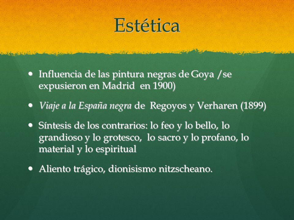 Estética Influencia de las pintura negras de Goya /se expusieron en Madrid en 1900) Viaje a la España negra de Regoyos y Verharen (1899)
