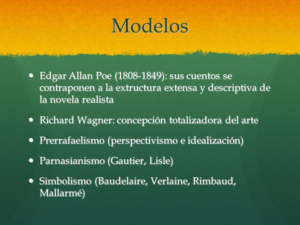 Modelos Edgar Allan Poe (1808-1849): sus cuentos se contraponen a la extructura extensa y descriptiva de la novela realista.