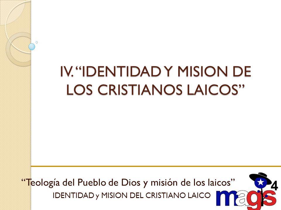 IV. IDENTIDAD Y MISION DE LOS CRISTIANOS LAICOS