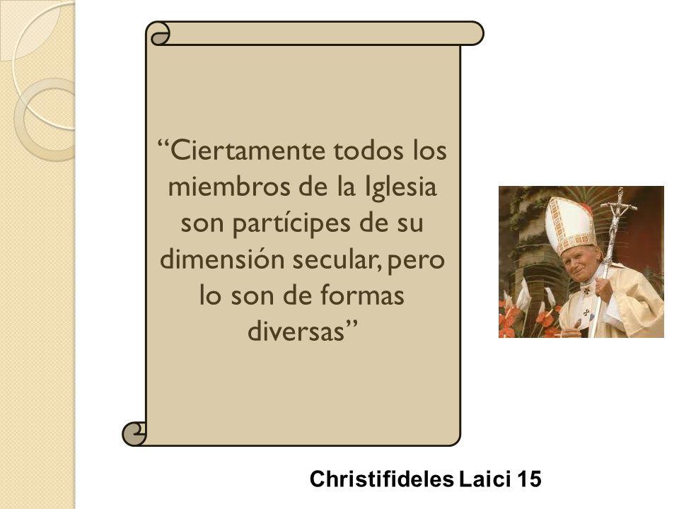 Ciertamente todos los miembros de la Iglesia son partícipes de su dimensión secular, pero lo son de formas diversas