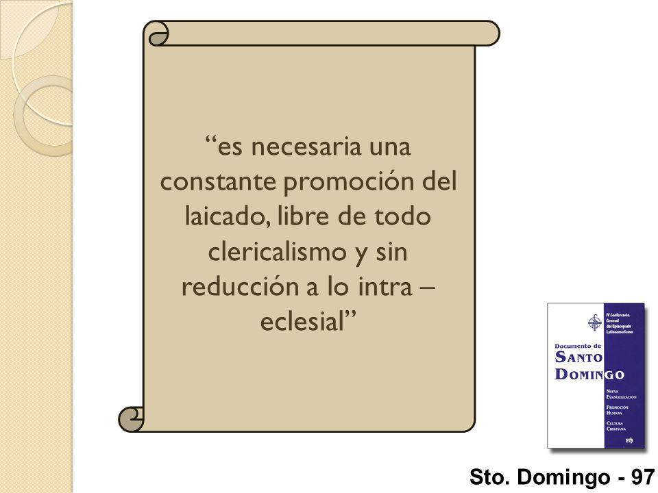 es necesaria una constante promoción del laicado, libre de todo clericalismo y sin reducción a lo intra – eclesial