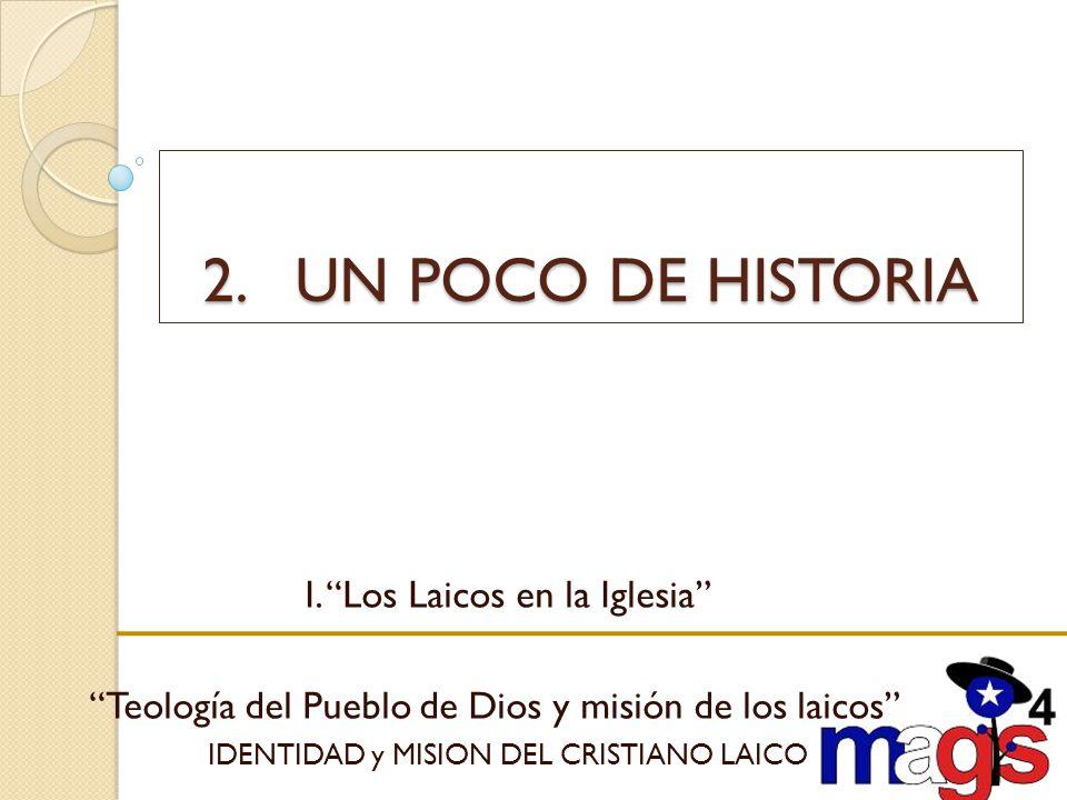 2. UN POCO DE HISTORIA I. Los Laicos en la Iglesia