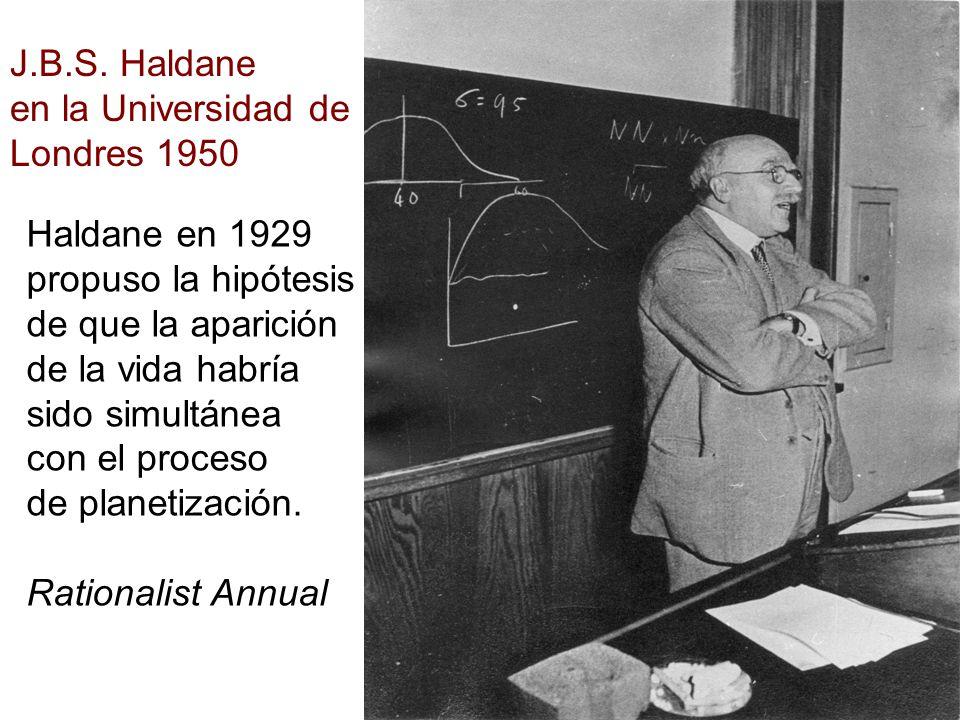 J.B.S. Haldane en la Universidad de. Londres 1950. Haldane en 1929. propuso la hipótesis. de que la aparición.