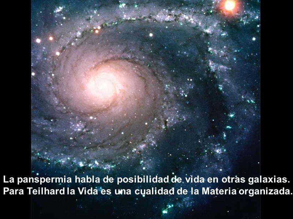 La panspermia habla de posibilidad de vida en otras galaxias.