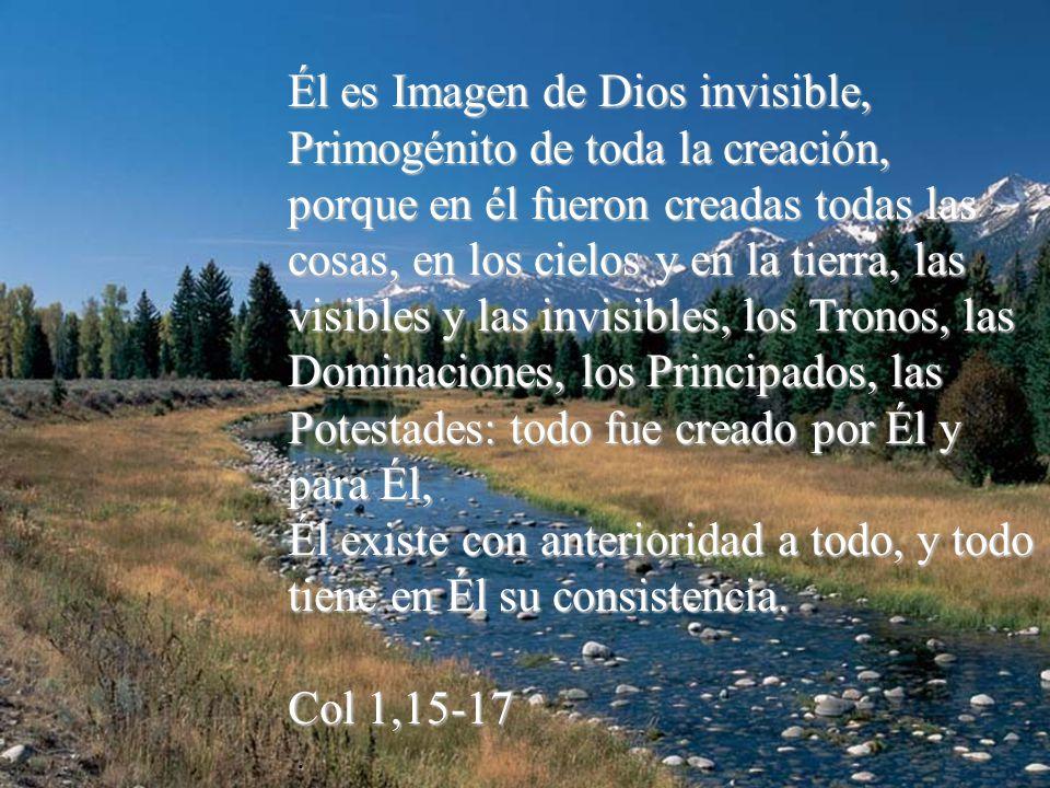 Él es Imagen de Dios invisible, Primogénito de toda la creación,