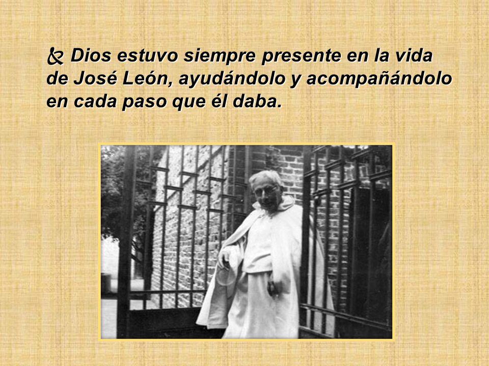  Dios estuvo siempre presente en la vida de José León, ayudándolo y acompañándolo en cada paso que él daba.